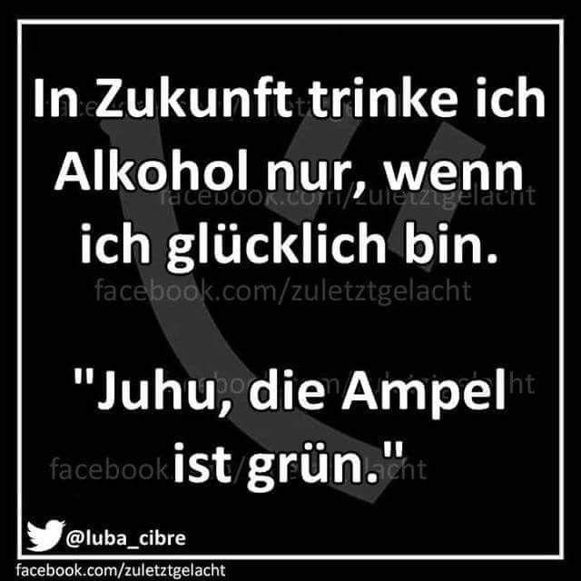 Alkohol Lustig Witzig Spruche Bild Bilder Nur Noch Trinken Wenn Ich Glucklich Bin Alkohol Lustig Witzige Spruche Lustig