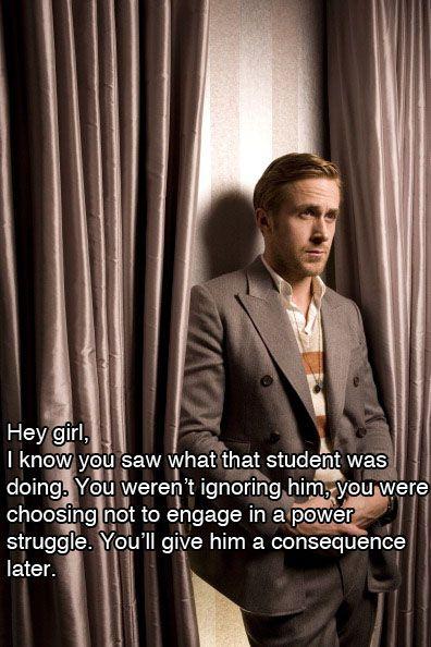 Ryan Gosling Hey Girl Teacher, Ryan Gosling Teaching, Engagement Humor, Power Struggling, Hey Girls, So True, Hey Girl Ryan Gosling Teacher, Hey Teacher, Girls Studs Behavior