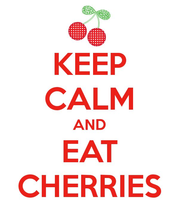 KEEP CALM AND EAT CHERRIES - best cherries are found in Door County!