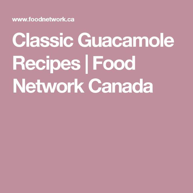 Classic Guacamole Recipes | Food Network Canada