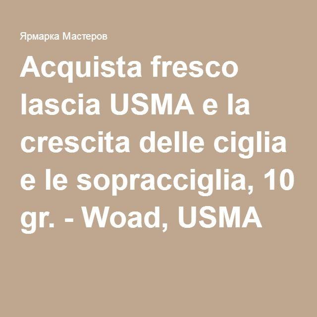 Acquista fresco lascia USMA e la crescita delle ciglia e le sopracciglia, 10 gr. - Woad, USMA