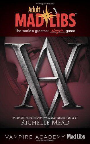 Vampire Academy Mad Libs (Adult Mad Libs) by Leigh Dragoon http://www.amazon.com/dp/0843180463/ref=cm_sw_r_pi_dp_Njs6tb0V5RRDV