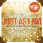 Just As I Am (A Legacy Of Hymns And Worship)