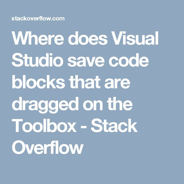 Where does Visual Studio save code blocks that are dragged on the Toolbox - Stack Overflow