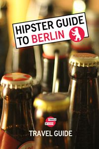 Hipster Berlin Travel Guide