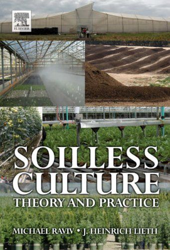Soilless culture : theory and practise / [edited by] Michael Raviv and J. Heinrich Lieth.