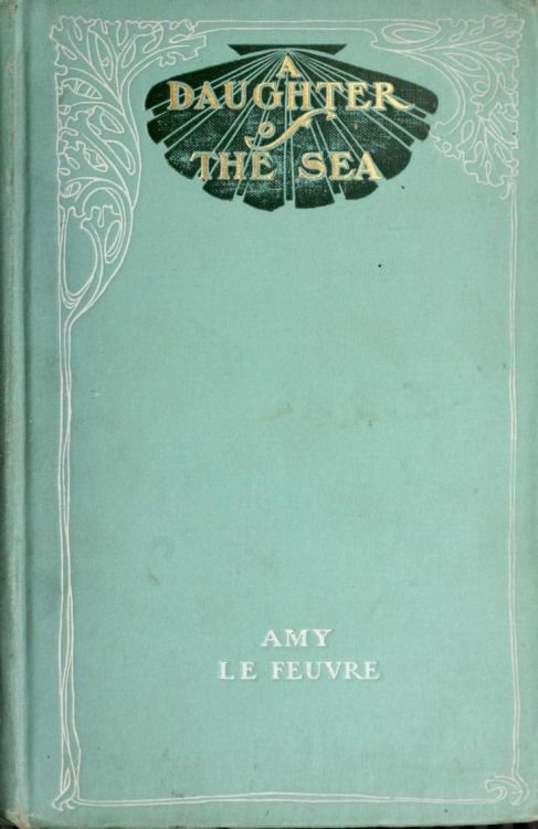 ■ A Daughter of the Sea by Amy Le Feuvre | umla via tumblr ... book / green / silver / gold / black