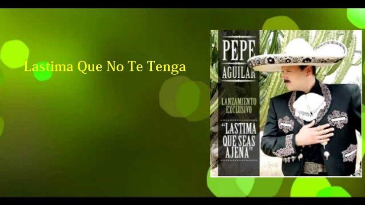 Pepe Aguilar - Lastima Que Seas Ajena Lyrics/Letra 2013 (Lanzamiento Exc...