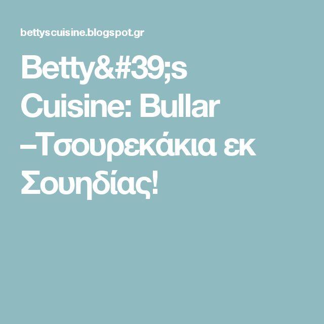 Betty's Cuisine: Bullar –Τσουρεκάκια εκ Σουηδίας!