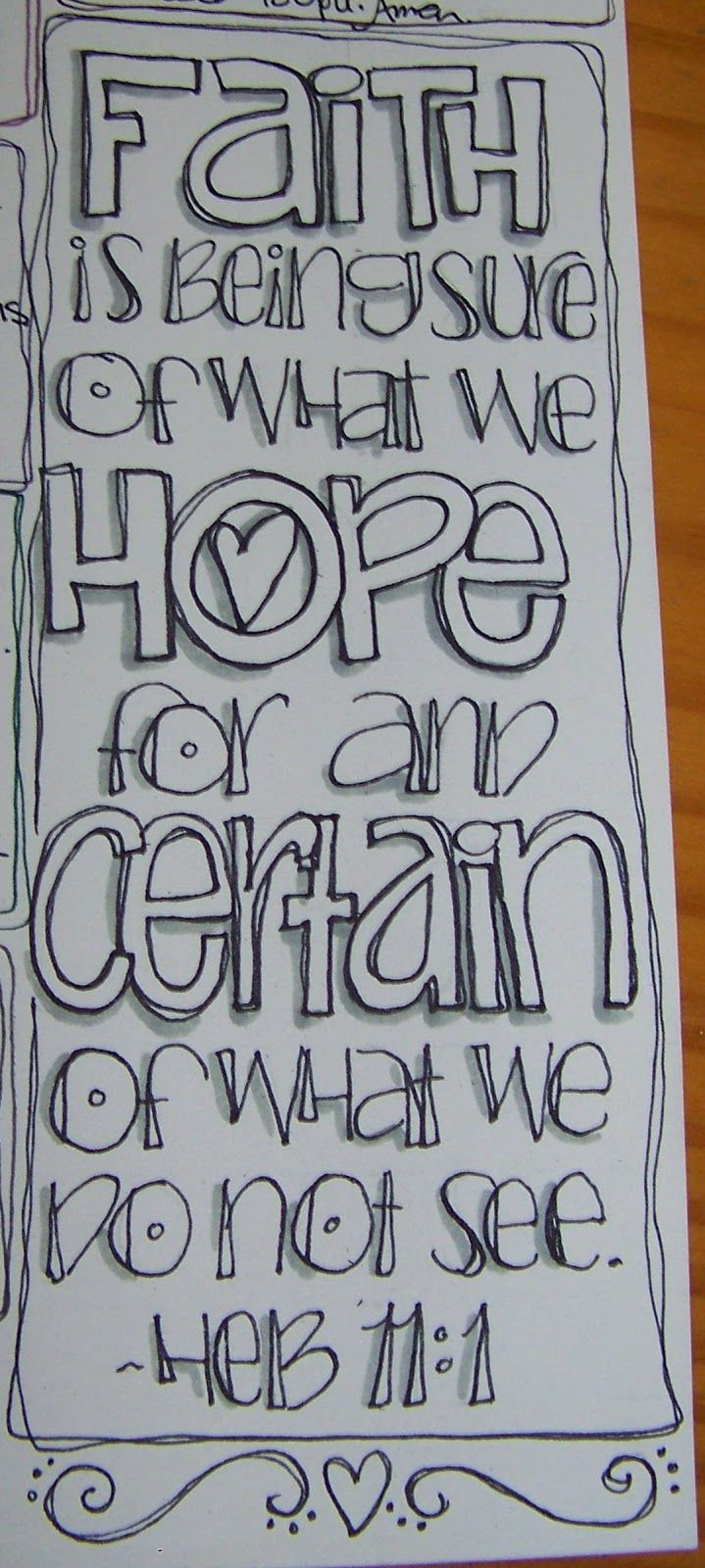 Hebrews 11:1 - Faith is being sure of what we hope for and certain of what we do not see.