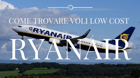Come trovare voli low cost Ryanair. Tutorial per viaggiare risparmiando.