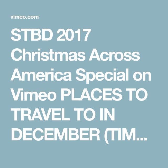 STBD 2017 Christmas Across America Special on Vimeo PLACES TO TRAVEL TO IN DECEMBER (TIMESHARE?) Portsmith, New Hampshire Gaylord, Texas Grapevine, Texas Shelburne, Vermont Durango, Colorado Redwood, California