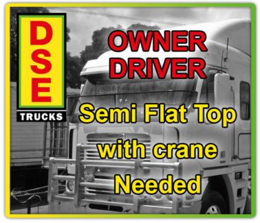 Owner Driver Semi Flat Top Required with crane.