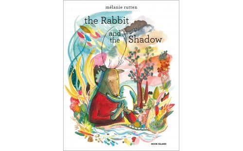 """The Rabbit and the Shadow"", by Melanie Rutten - 'The story of a Rabbit who wants to grow up, an anxious Stag, a Soldier at war, a Cat who keeps having the same dream, a Book who wants to know everything, and a Shadow.'"