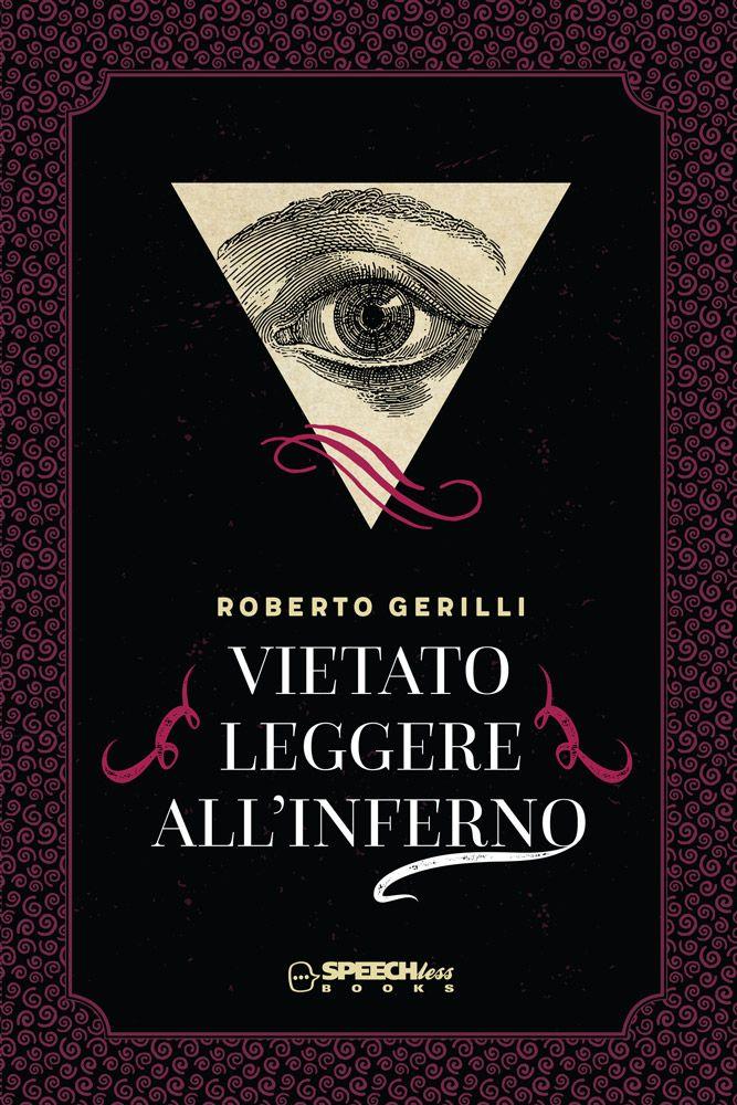 Vietato+leggere+all'inferno+di+Roberto+Gerilli+-+Speechless+Books