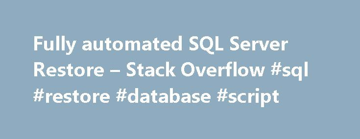Fully automated SQL Server Restore – Stack Overflow #sql #restore #database #script http://zambia.nef2.com/fully-automated-sql-server-restore-stack-overflow-sql-restore-database-script/  # I'm not very fluent with SQL Server commands. I need a script to restore a database from a .bak file and move the logical_data and logical_log files to a specific path. This will give me a result set with a column LogicalName. next I need to use the logical names from the result set in the restore command…