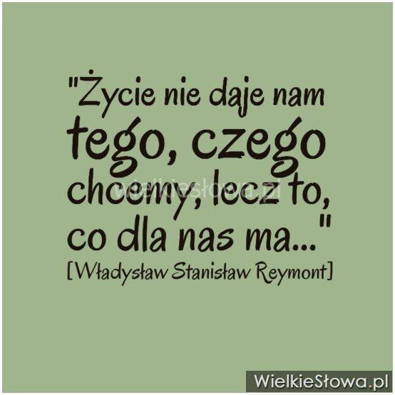 Życie nie daje nam tego, czego chcemy... #Reymont-Władysław-Stanisław,  #Życie