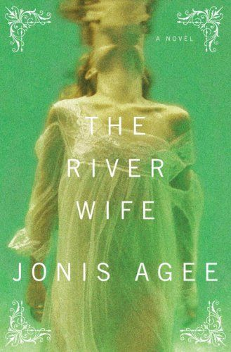 The River Wife by Jonis Agee