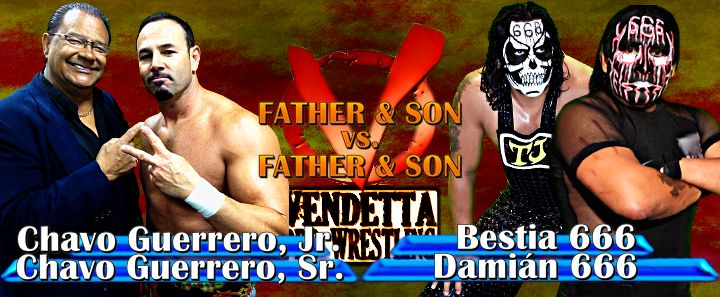 Father & Son vs. Father & Son as La Familia de Tijuana--Bestia 666 & Damian 666--take on the team of International wrestling superstar and former Vendetta Pro Wrestling Heavyweight Champion Chavo Guerrero, Jr. and his father, the legendary Chavo Guerrero, Sr! Information available at www.vendettaprowrestling.com
