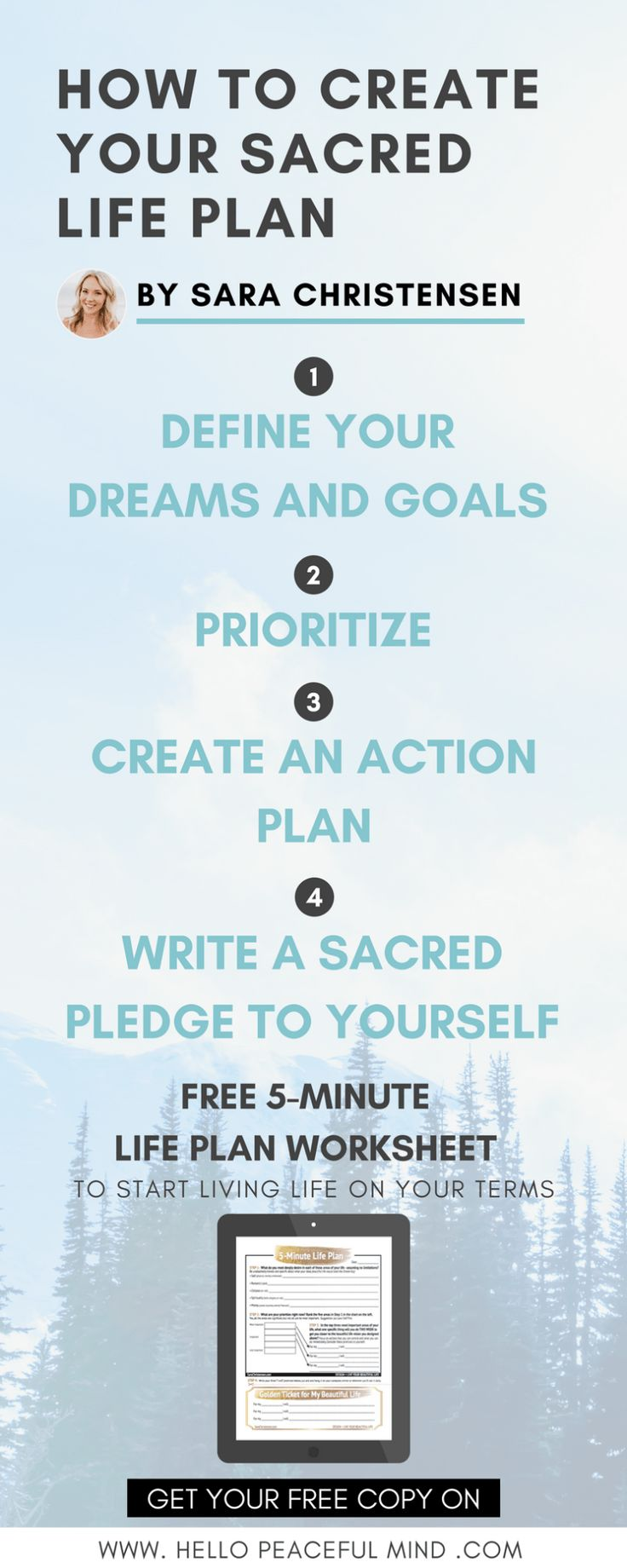 Sara Christensen will show you how to create your very own sacred life plan. You will discover how to prioritize, make a plan and commit to your dreams. Go to www.hellopeacefulmind.com to read the full article