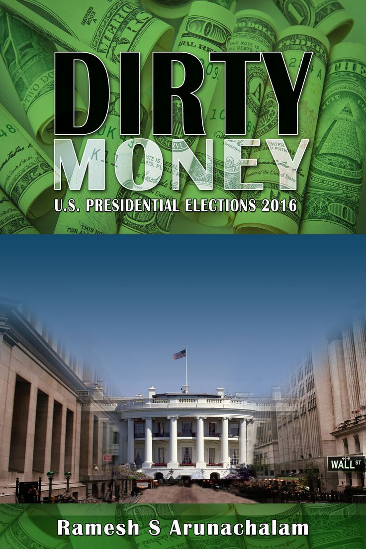 Dirty Money: Us Presidential Elections 2016 By Ramesh S Arunachalam  Dirty Money Shows That