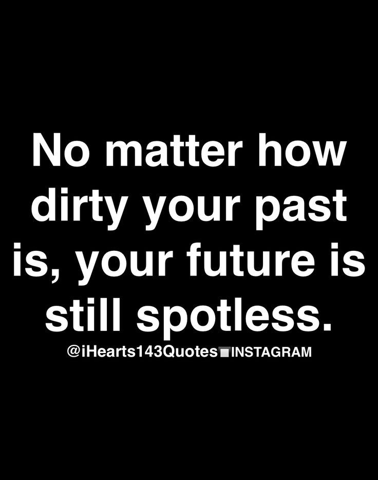 Very true!! No point in dwelling on the past. It's done, and should be left alone. Tomorrow is a new day, a chance for a better day.