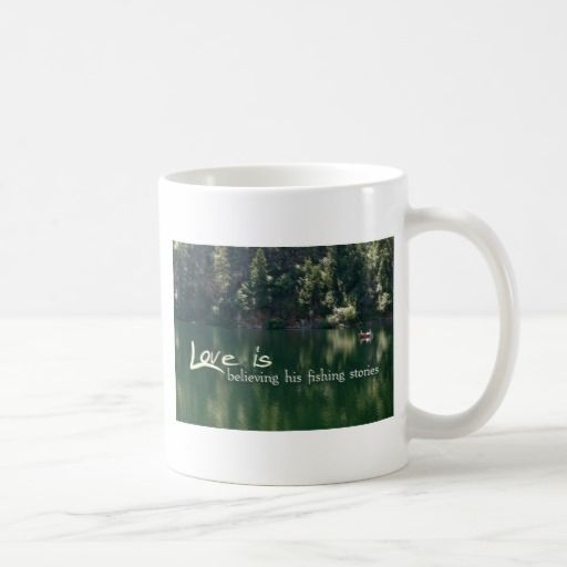 Love is Believing his fishing stories Coffee Mug