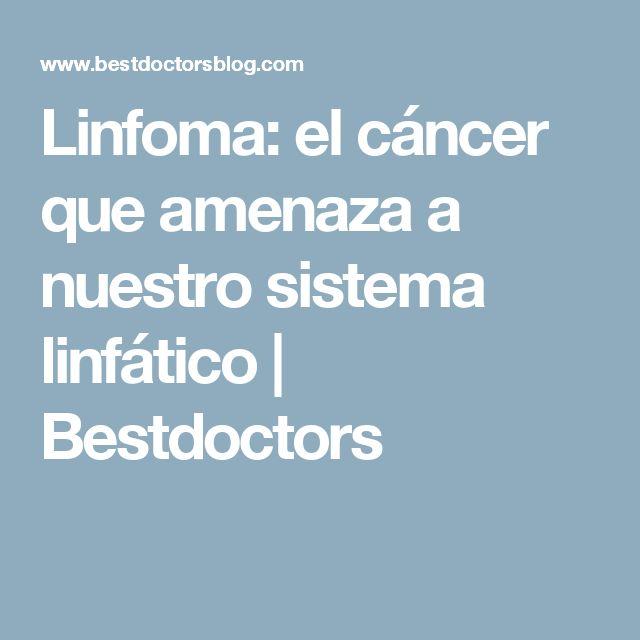 Linfoma: el cáncer que amenaza a nuestro sistema linfático   Bestdoctors