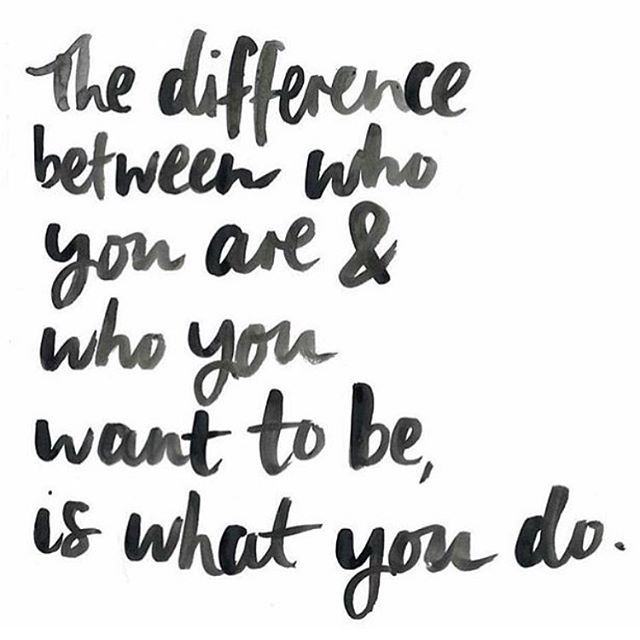 The difference between who you are and who you want to be is what you do. Take action.