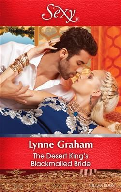Mills & Boon™: The Desert King's Blackmailed Bride by Lynne Graham