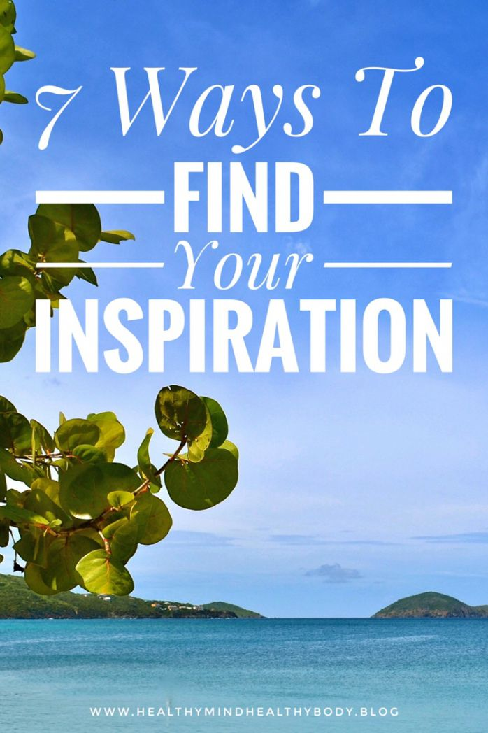 7 ways to find your Inspiration | What inspires you? #healthymind #healthybody #healthylife #dailymotivation #yogaquotes #dailyquote #dailyinspiration #lifeinspiration #inspirationalquotes #inspire #inspirational #wordstoliveby #lifestyleblogger #mindfulliving #chooseadventure #choosehappiness #successfullife #motivationalquote