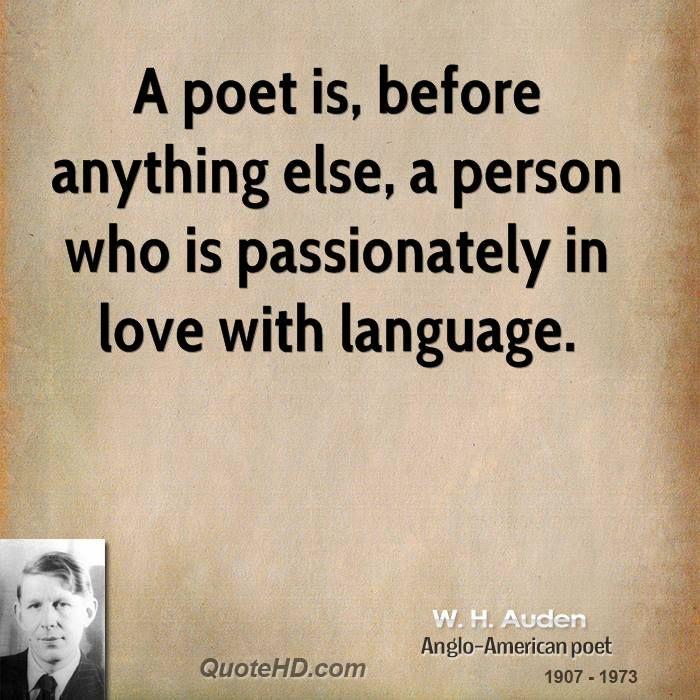 "W. H. Auden Quotes - ""a poet is.."""