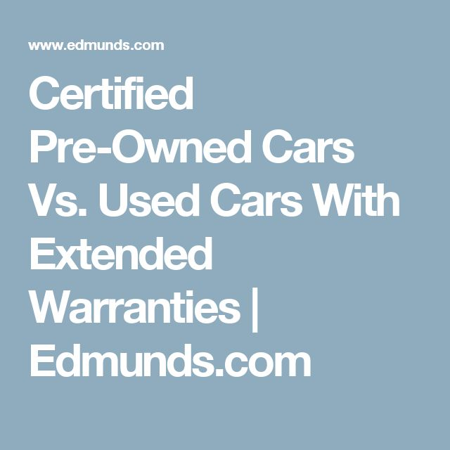 Certified Pre-Owned Cars Vs. Used Cars With Extended Warranties | Edmunds.com