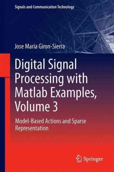 Digital Signal Processing With Matlab Examples: Model-based Actions and Sparse Representation