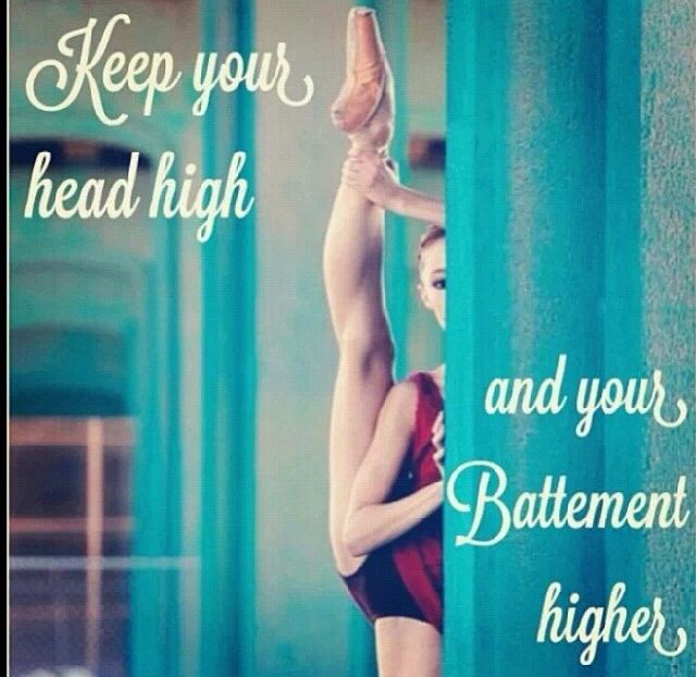 Keep your head high and your Battement higher. #dance #quote #dancer