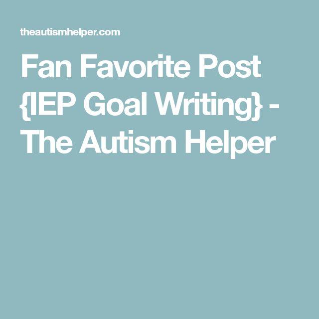 Fan Favorite Post {IEP Goal Writing} - The Autism Helper