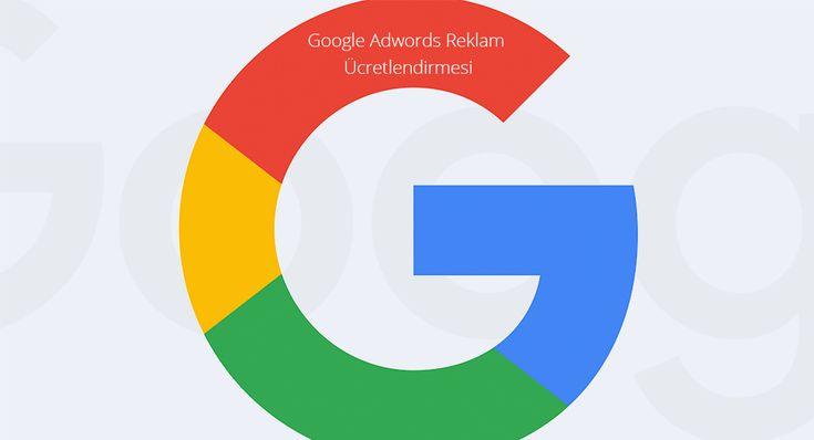 Google Adwords Reklam Ücretlendirmesi