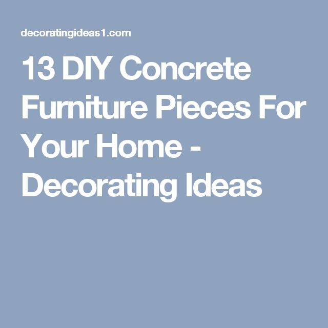 13 DIY Concrete Furniture Pieces For Your Home - Decorating Ideas