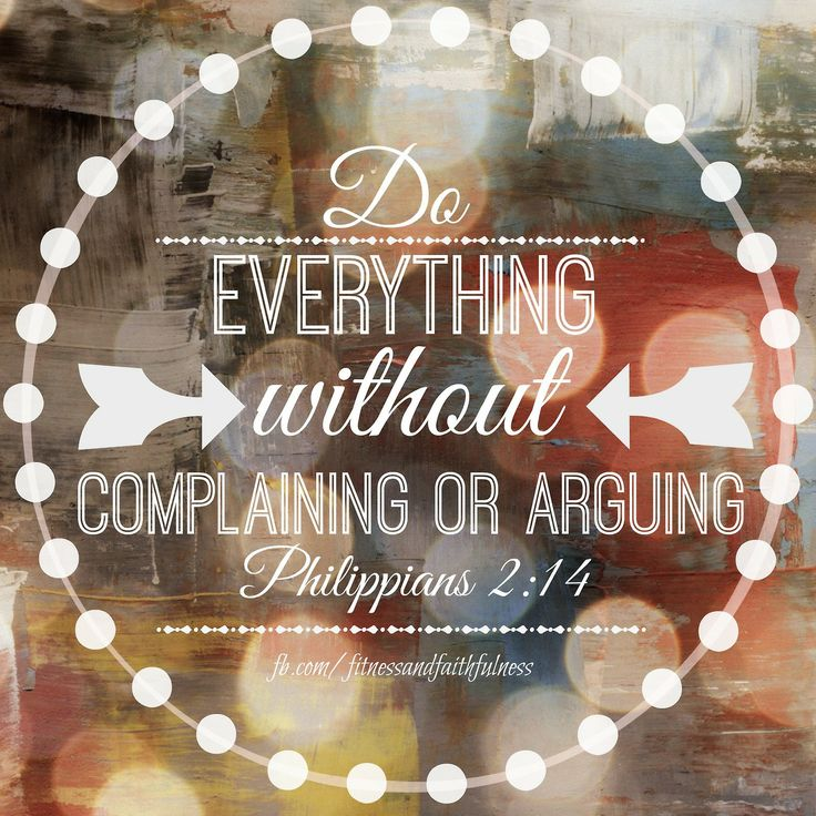 """""""Do EVERYTHING without complaining or arguing""""…Philippians 2:14."""