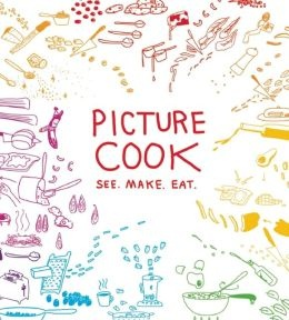 illustrated recipes : Picture Cook: See. Make. Eat.