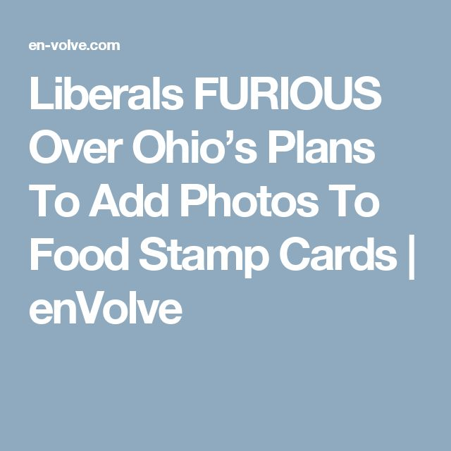Liberals FURIOUS Over Ohio's Plans To Add Photos To Food Stamp Cards | enVolve