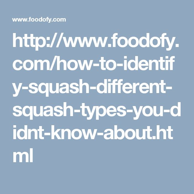 http://www.foodofy.com/how-to-identify-squash-different-squash-types-you-didnt-know-about.html