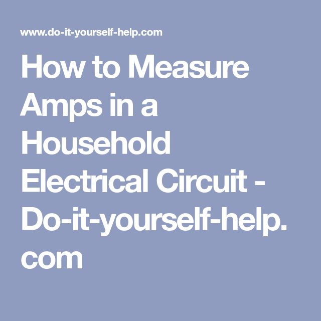 Do It Yourself Home Wiring: How To Measure Amps In A Household Electrical Circuit - Do-it-yourself-help.com