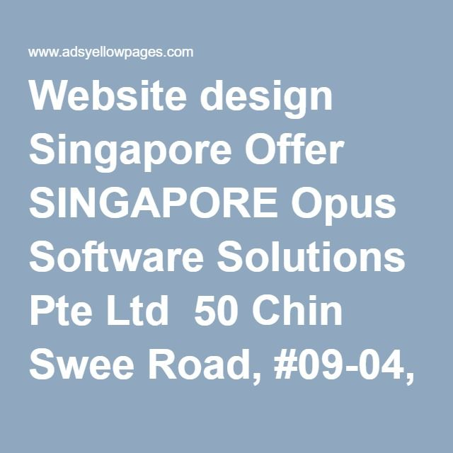 Website design Singapore Offer SINGAPORE Opus Software Solutions Pte Ltd ‎ 50 Chin Swee Road, #09-04, Thong Chai Building, Singapore