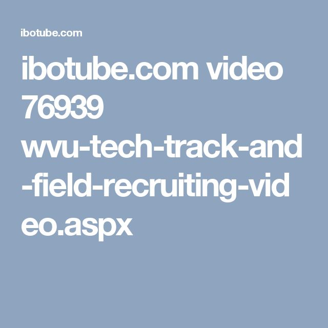 ibotube.com video 76939 wvu-tech-track-and-field-recruiting-video.aspx