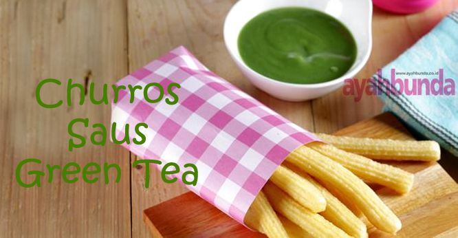Churros Saus Green Tea :: Churros with Green Tea Sauce :: Klik link di atas untuk mengetahui resep churros saus green tea