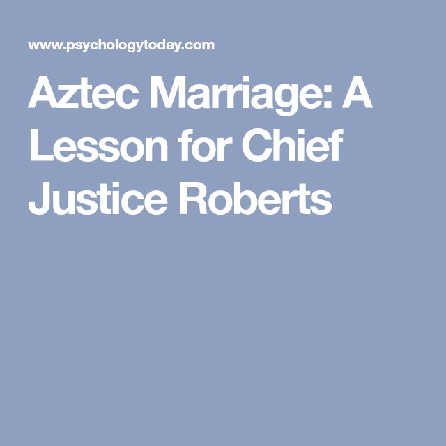Aztec Marriage: A Lesson for Chief Justice Roberts