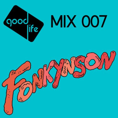 Good Life Mix: 007 : Fonkynson