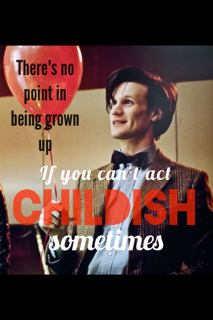 """There's no point in being grown up if you can't be childish sometimes."" (4th Doctor quote)"