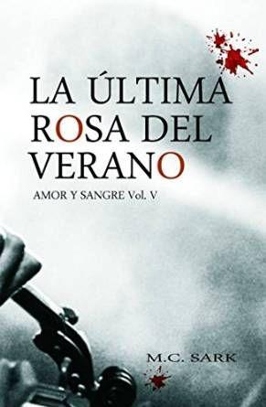 Punto de lectura... y más: RESEÑA DE LA ULTIMA ROSA DEL VERANO (QUINTO LIBRO DE LA SAGA AMOR Y SANGRE) DE M.C. SARK
